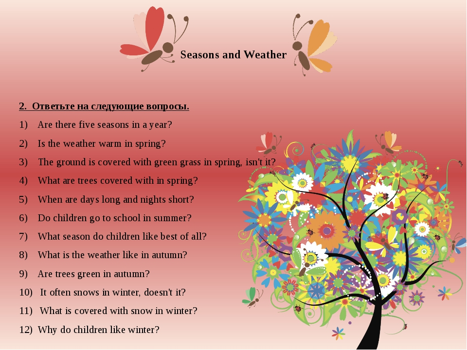 Seasons and Weather 2. Ответьте на следующие вопросы. 1) Are there five seaso...