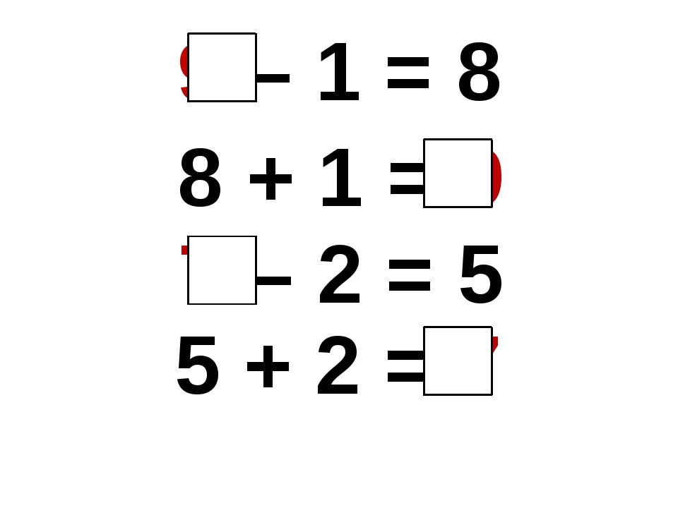 9 – 1 = 8 8 + 1 = 9 7 – 2 = 5 5 + 2 = 7