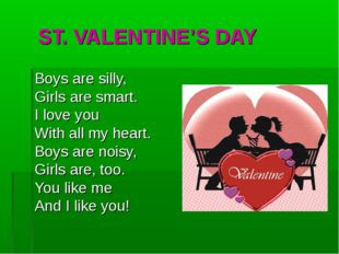 ST. VALENTINE'S DAY Boys are silly, Girls are smart. I love you With all my