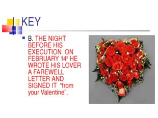 KEY B. THE NIGHT BEFORE HIS EXECUTION ON FEBRUARY 14th HE WROTE HIS LOVER A F