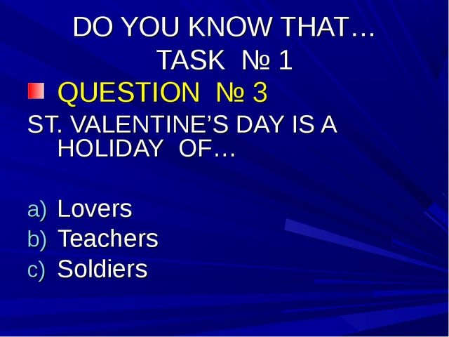 DO YOU KNOW THAT… TASK № 1 QUESTION № 3 ST. VALENTINE'S DAY IS A HOLIDAY OF…...