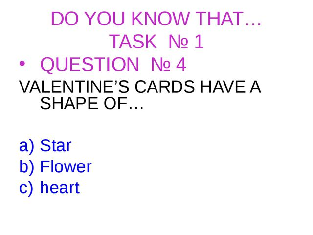 DO YOU KNOW THAT… TASK № 1 QUESTION № 4 VALENTINE'S CARDS HAVE A SHAPE OF… St...