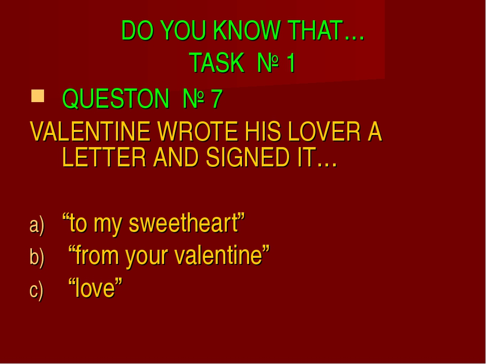 DO YOU KNOW THAT… TASK № 1 QUESTON № 7 VALENTINE WROTE HIS LOVER A LETTER AND...