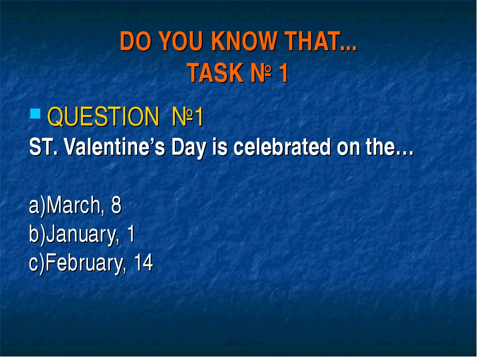 DO YOU KNOW THAT... TASK № 1 QUESTION №1 ST. Valentine's Day is celebrated on...
