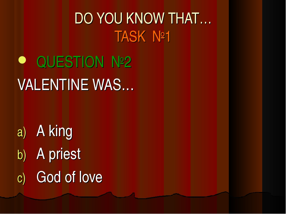DO YOU KNOW THAT… TASK №1 QUESTION №2 VALENTINE WAS… A king A priest God of l...