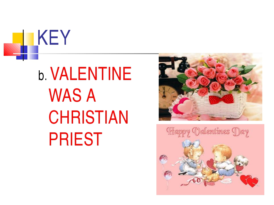 KEY b. VALENTINE WAS A CHRISTIAN PRIEST