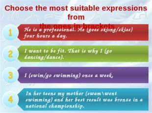 Choose the most suitable expressions from the ones in brackets