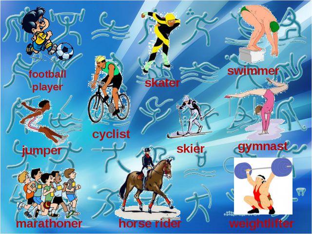 football player cyclist swimmer jumper skater skier marathoner horse rider we...