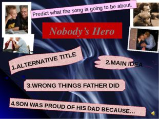 Nobody's Hero Predict what the song is going to be about. 2.MAIN IDEA 1.ALTER