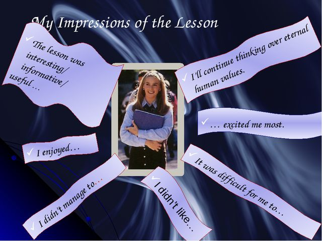 My Impressions of the Lesson The lesson was interesting/ informative/ useful...
