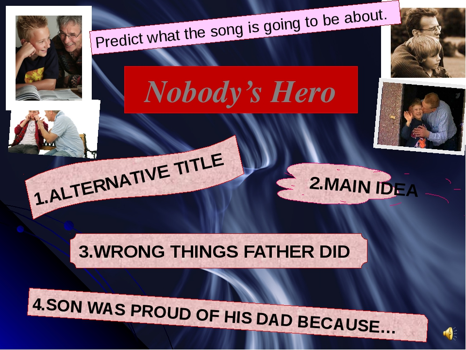 Nobody's Hero Predict what the song is going to be about. 2.MAIN IDEA 1.ALTER...