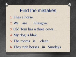 Find the mistakes I has a horse. We are Glasgow. Old Tom has a three cows. My