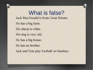 What is false? Jack MacDonald is from Great Britain. He has a big farm. His s