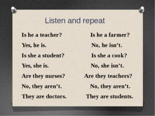 Listen and repeat Is he a teacher? Is he a farmer? Yes, he is. No, he isn't.