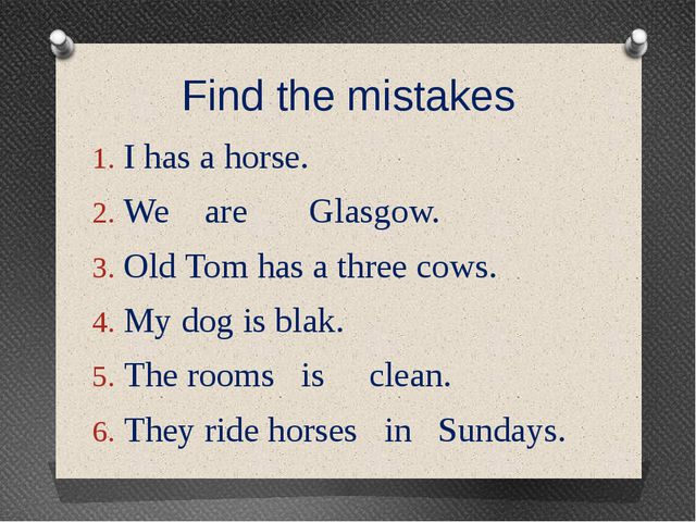 Find the mistakes I has a horse. We are Glasgow. Old Tom has a three cows. My...