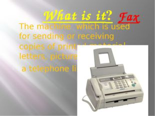 What is it? The machine which is used for sending or receiving copies of prin