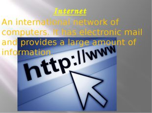 Internet An international network of computers. It has electronic mail and pr