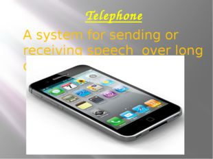 Telephone A system for sending or receiving speech over long distance