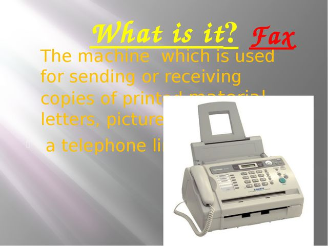 What is it? The machine which is used for sending or receiving copies of prin...