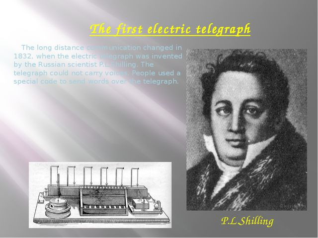 The first electric telegraph The long distance communication changed in 1832...