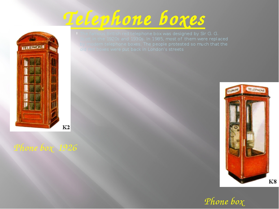 Telephone boxes The famous British red telephone box was designed by Sir G. G...
