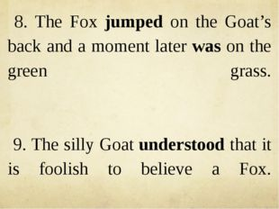 8. The Fox jumped on the Goat's back and a moment later was on the green gras