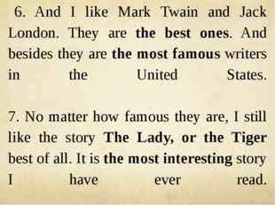 6. And I like Mark Twain and Jack London. They are the best ones. And besides