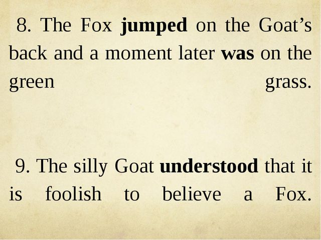8. The Fox jumped on the Goat's back and a moment later was on the green gras...