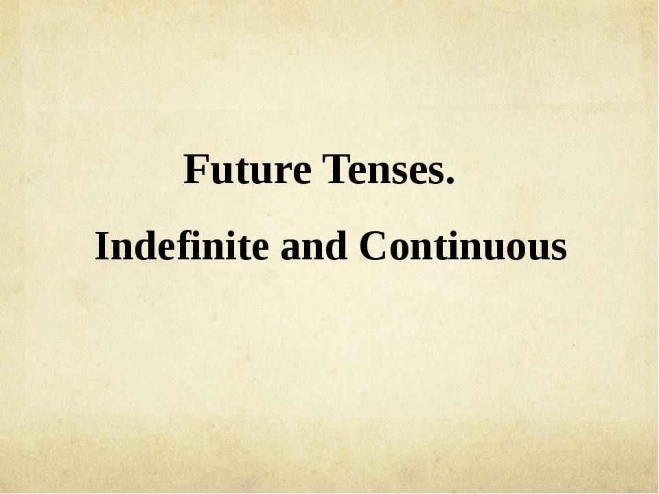 Future Tenses. Indefinite and Continuous