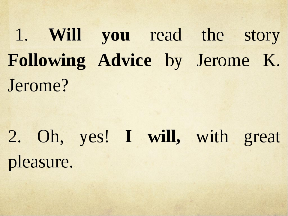 1. Will you read the story Following Advice by Jerome K. Jerome? 2. Oh, yes!...