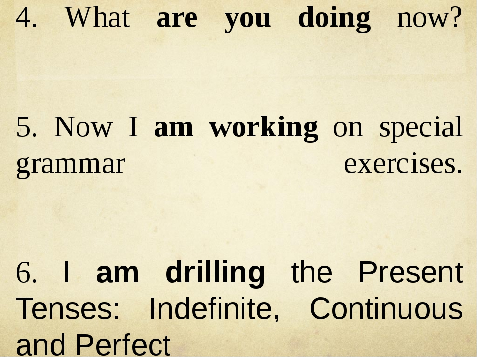 4. What are you doing now? 5. Now I am working on special grammar exercises....
