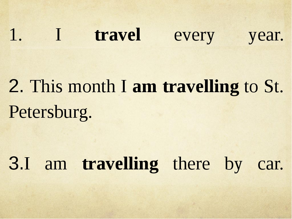 1. I travel every year. 2. This month I am travelling to St. Petersburg. 3.I...