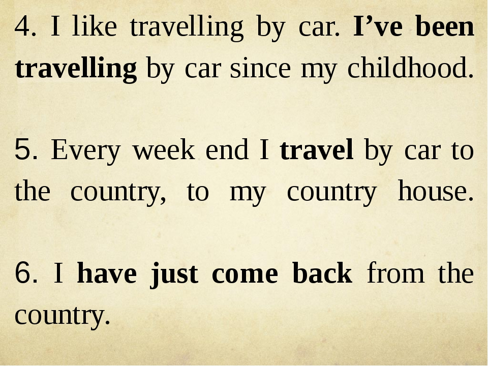 4. I like travelling by car. I've been travelling by car since my childhood....
