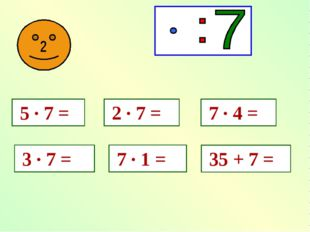 7 · 6 = 35 + 7 =