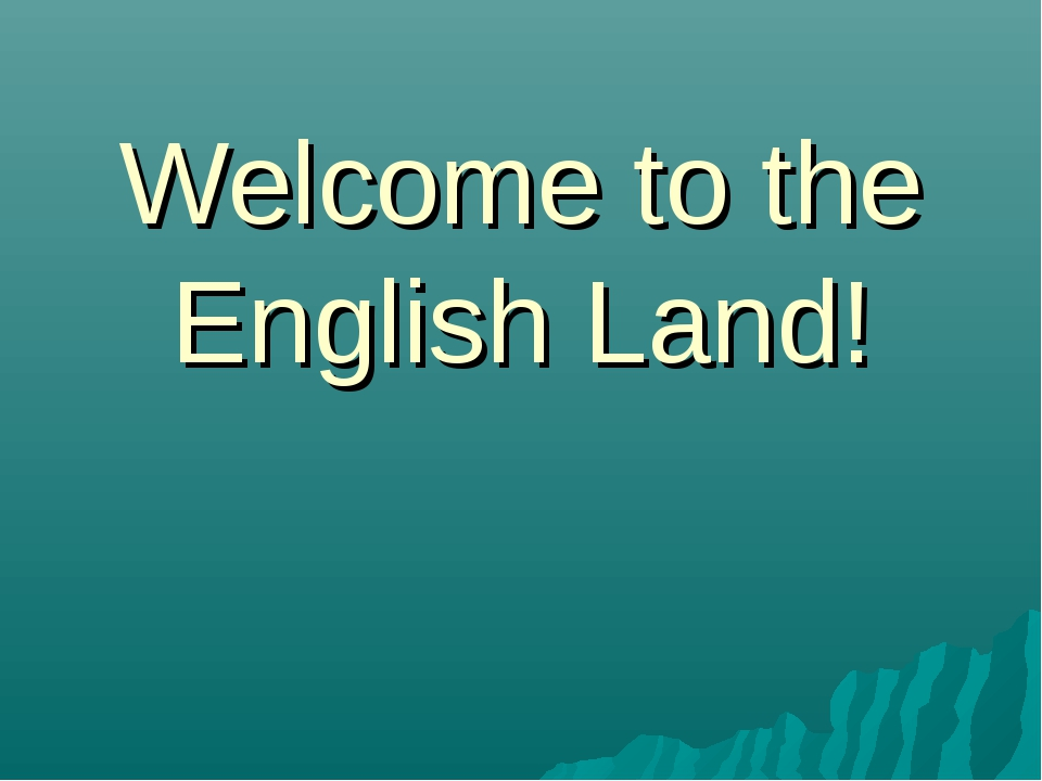 Welcome to the English Land!