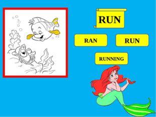 RAN RUN RUNNING RUN