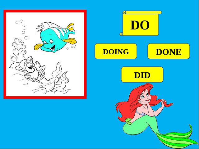 DOING DONE DID DO