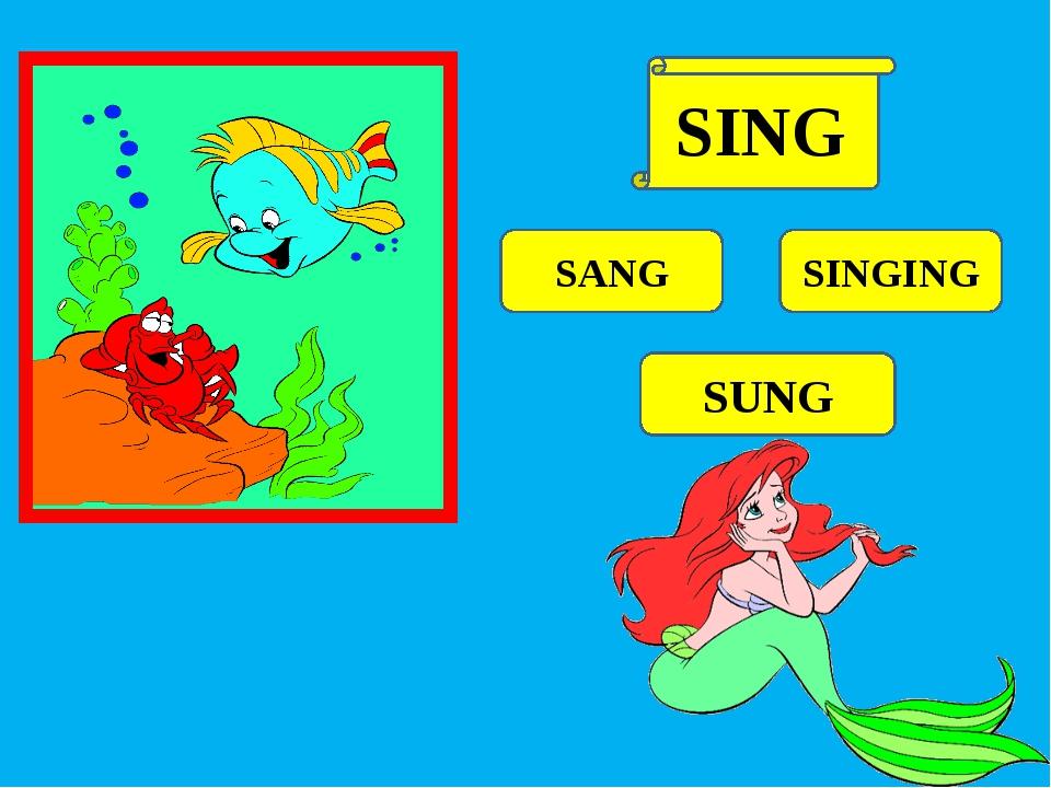 SANG SINGING SUNG SING