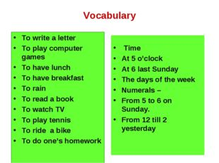 Vocabulary To write a letter To play computer games To have lunch To have bre