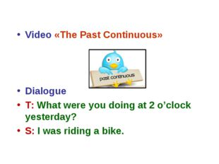 Video «The Past Continuous» Dialogue T: What were you doing at 2 o'clock yes