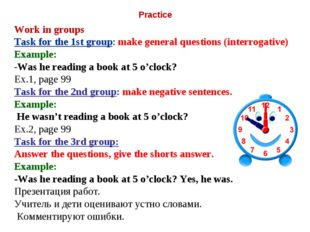 Practice Work in groups Task for the 1st group: make general questions (inte