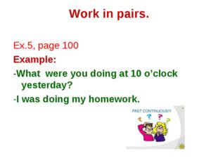 Work in pairs. Ex.5, page 100 Example: -What were you doing at 10 o'clock yes