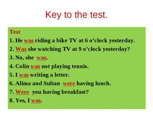 Key to the test. Test 1. He was riding a bike TV at 6 o'clock yesterday. 2. W