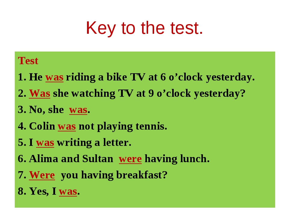 Key to the test. Test 1. He was riding a bike TV at 6 o'clock yesterday. 2. W...