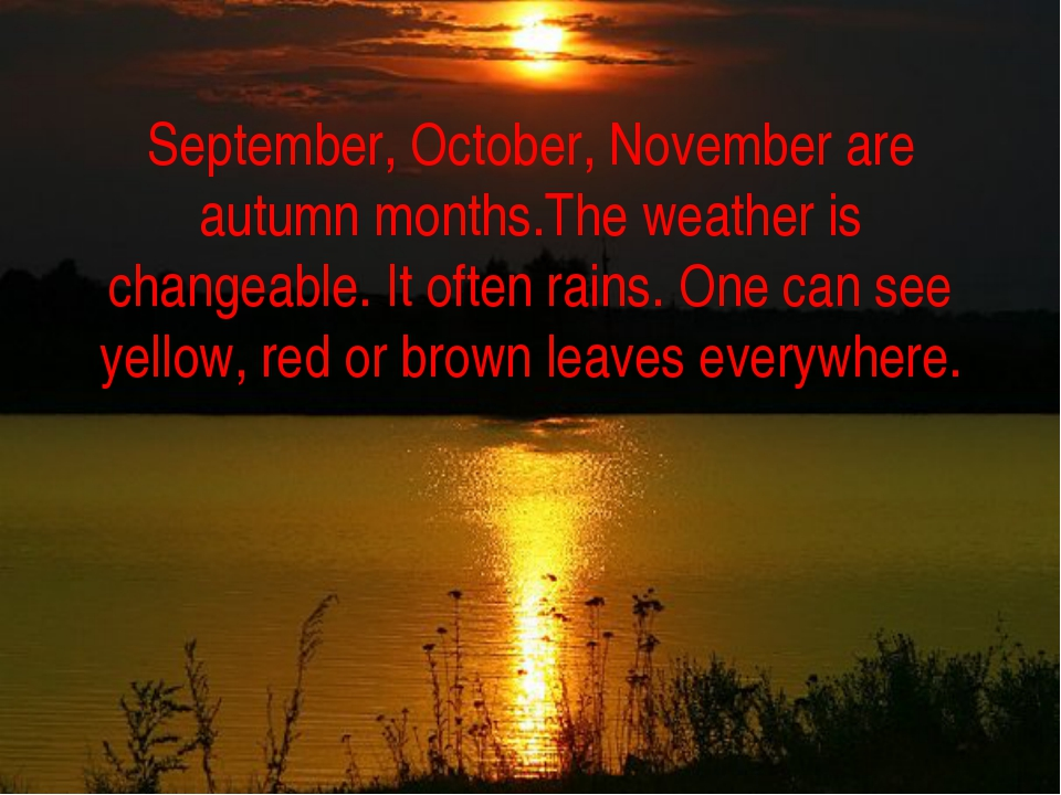 September, October, November are autumn months.The weather is changeable. It...