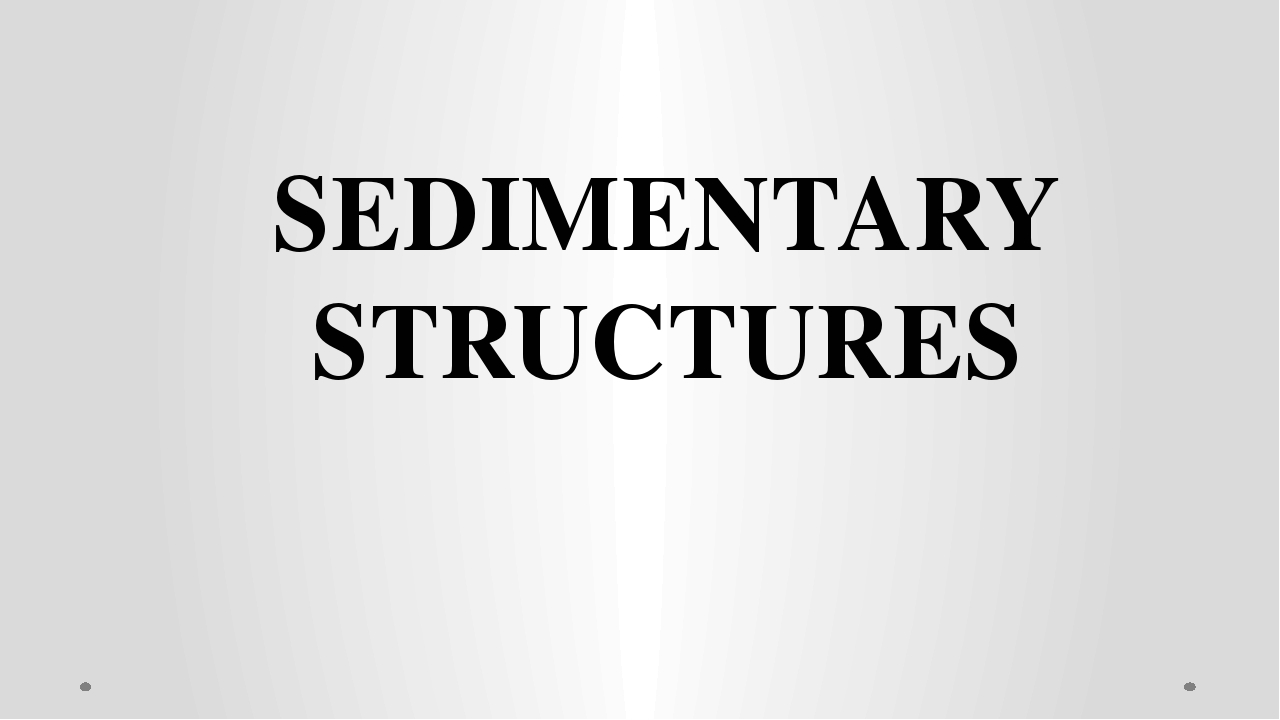 SEDIMENTARY STRUCTURES compiled by A.A. Bleim-Stegailo