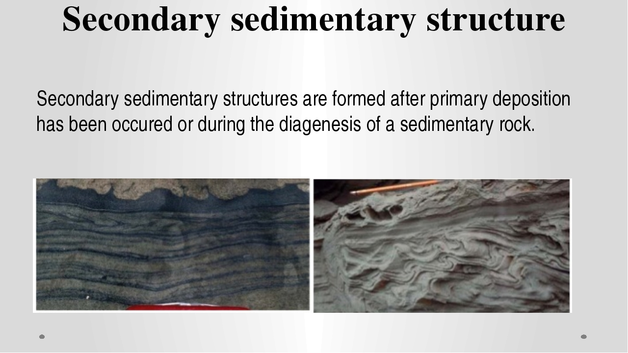 Secondary sedimentary structure Secondary sedimentary structures are formed a...
