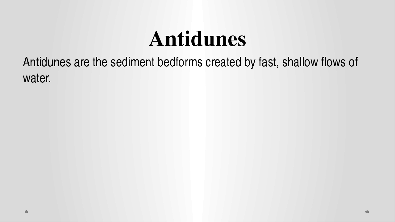 Antidunes Antidunes are the sediment bedforms created by fast, shallow flows...