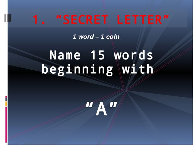 "Name 15 words beginning with ""A"" 1. ""SECRET LETTER"" 1 word – 1 coin"