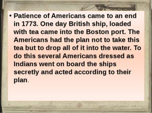 Patience of Americans came to an end in 1773. One day British ship, loaded w